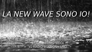 La New Wave Sono Io! ogni mercoledì ore 21 con Massimo Siddi