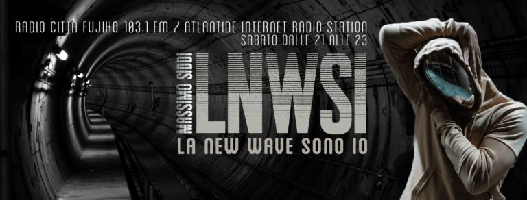 LNWSI La New Wave Sono Io! Il Radio Show del Sabato Sera con Massimo Siddi su Radio Atlantide
