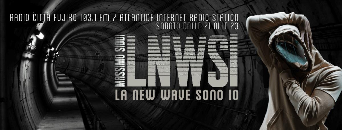 LNWSI La New Wave Sono Io! Le Playlist del radio show di Radio Atlantide con Massimo Siddi 25-11-2017